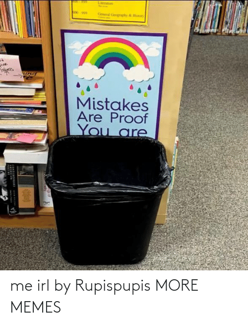 Dank, Memes, and Target: Literatiure  00-990  General Gengraphy & Hiry  Pine  abels  Mistakes  Are Proof  You are  NTEMPORARE me irl by Rupispupis MORE MEMES