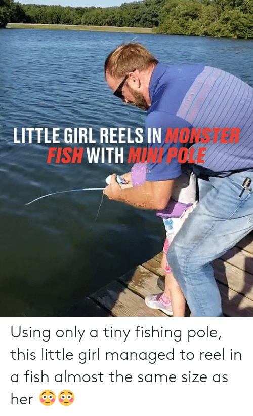 Dank, Fish, and Girl: LITTLE GIRL REELS IN MONA-28  FISH WITH MINP0LE Using only a tiny fishing pole, this little girl managed to reel in a fish almost the same size as her 😳😳