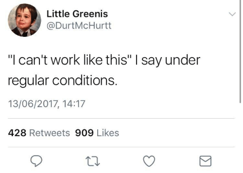 """Work, This, and Like: Little Greenis  @DurtMcHurtt  """"I can't work like this"""" I say under  regular conditions.  13/06/2017, 14:17  428 Retweets 909 Likes"""
