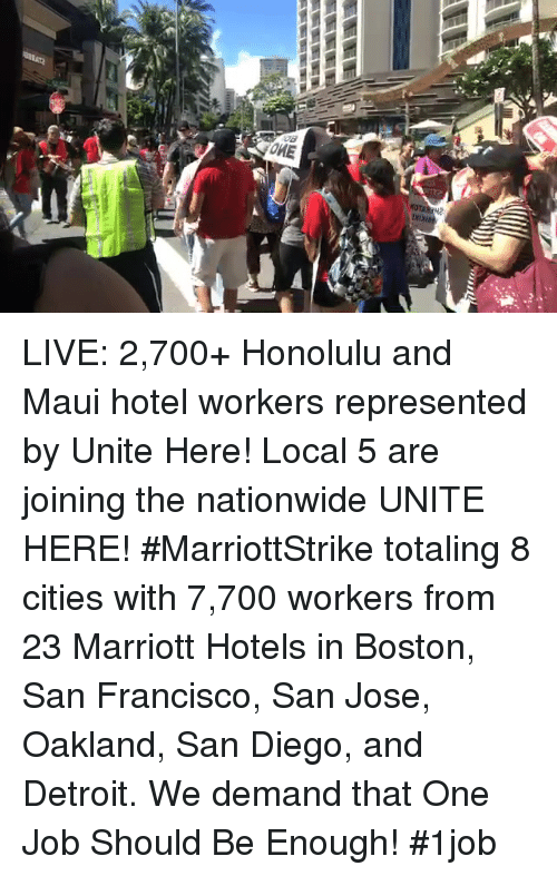 Detroit, Memes, and Nationwide: LIVE: 2,700+ Honolulu and Maui hotel workers represented by Unite Here! Local 5 are joining the nationwide UNITE HERE! #MarriottStrike totaling 8 cities with 7,700 workers from 23 Marriott Hotels in Boston, San Francisco, San Jose, Oakland, San Diego, and Detroit. We demand that One Job Should Be Enough! #1job
