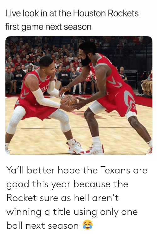 Houston: Live look in at the Houston Rockets  first game next season  CKE Ya'll better hope the Texans are good this year because the Rocket sure as hell aren't winning a title using only one ball next season 😂