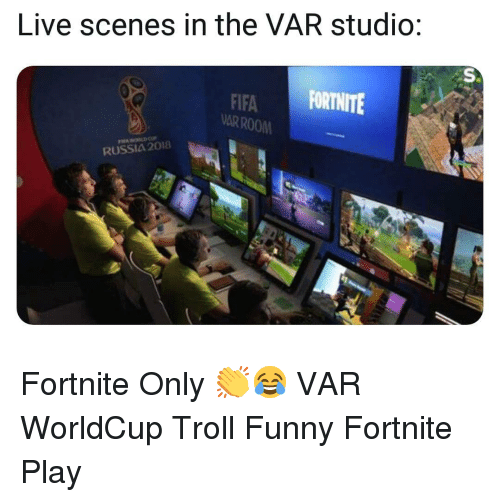 Fifa, Funny, and Memes: Live scenes in the VAR studio:  FIFA FORTNITE  AR ROOM  RUSSIA 2018 Fortnite Only 👏😂 VAR WorldCup Troll Funny Fortnite Play