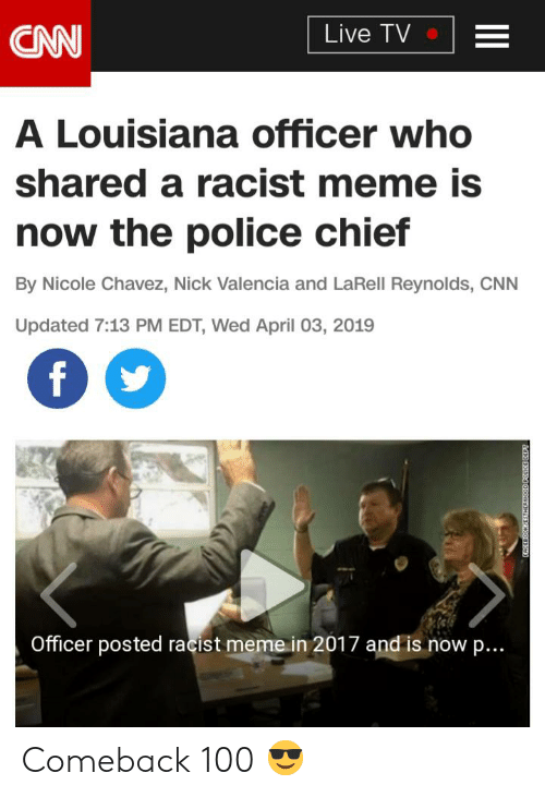cnn.com, Meme, and Police: Live TV  CAN  A Louisiana officer who  shared a racist meme is  now the police chief  By Nicole Chavez, Nick Valencia and LaRell Reynolds, CNN  Updated 7:13 PM EDT, Wed April 03, 2019  f  Officer posted racist meme in 2017 and is now p...  D00myH 083 Comeback 100 😎