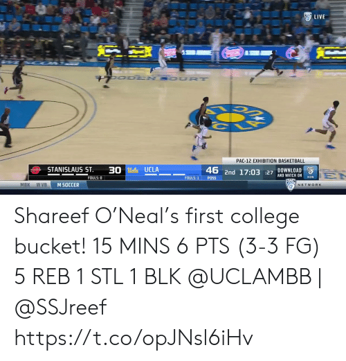 pac: LIVE  UO DEN SOUR T  PAC-12 EXHIBITION BASKETBALL  STANISLAUS ST  30 Ucla UCLA  DOWNLOAD  2  46 2nd 17:03 27 AND WATCH ON  EN  NOW  FOULS: 0  FOULS: 1  POSS  MBK  w VB  M SOCCER  NETWORK Shareef O'Neal's first college bucket!   15 MINS 6 PTS (3-3 FG)  5 REB 1 STL 1 BLK   @UCLAMBB | @SSJreef    https://t.co/opJNsl6iHv