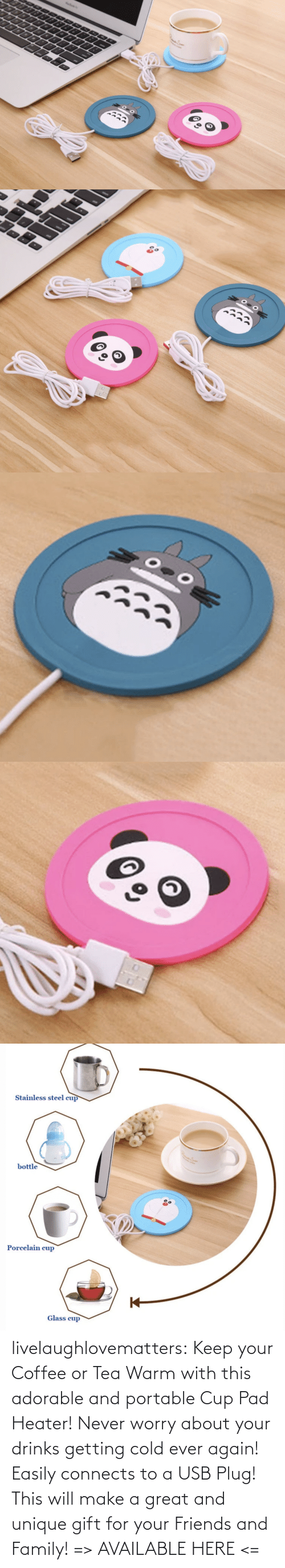 Coffee: livelaughlovematters: Keep your Coffee or Tea Warm with this adorable and portable Cup Pad Heater! Never worry about your drinks getting cold ever again! Easily connects to a USB Plug! This will make a great and unique gift for your Friends and Family! => AVAILABLE HERE <=