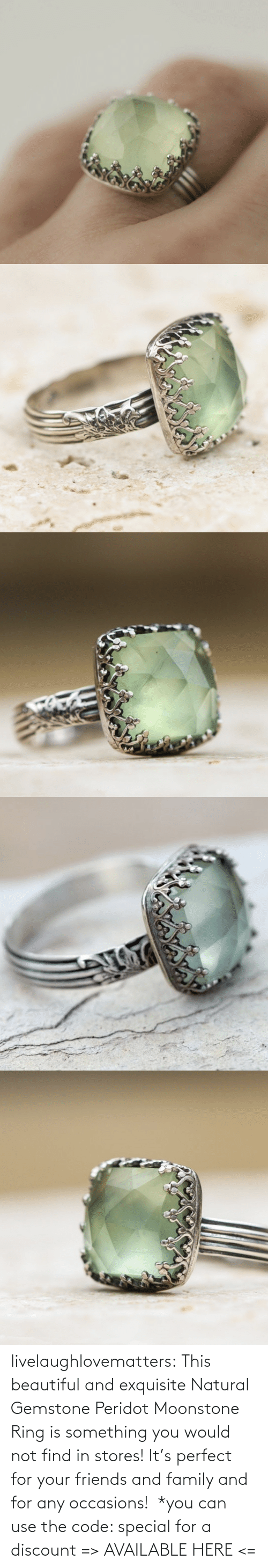 the code: livelaughlovematters: This beautiful and exquisite Natural Gemstone Peridot Moonstone Ring is something you would not find in stores! It's perfect for your friends and family and for any occasions!  *you can use the code: special for a discount => AVAILABLE HERE <=