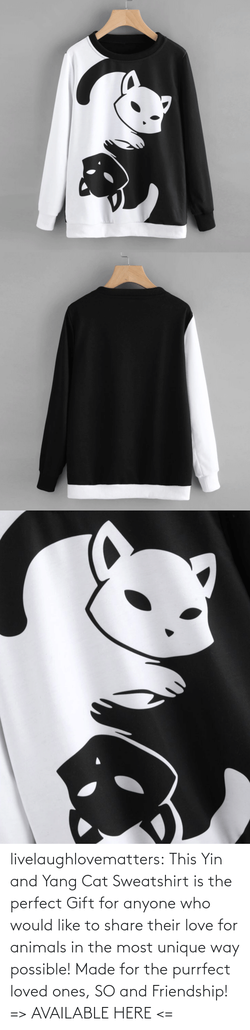 Black: livelaughlovematters:  This Yin and Yang Cat Sweatshirt is the perfect Gift for anyone who would like to share their love for animals in the most unique way possible! Made for the purrfect loved ones, SO and Friendship!  => AVAILABLE HERE <=
