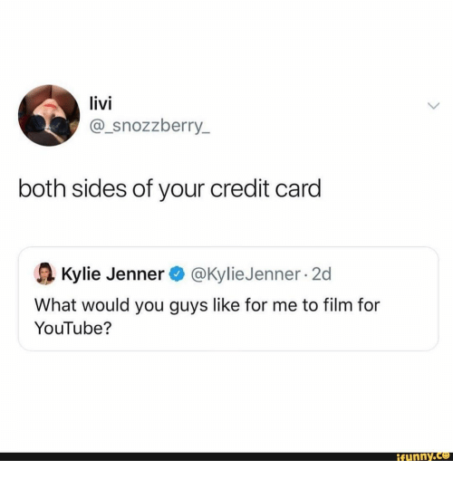 credit card: livi  @_snozzberry_  both sides of your credit card  @Kylie Jenner 2d  Kylie Jenner  What would you guys like for me to film for  YouTube?  ifunny.co