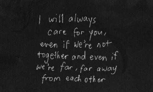 You, For, and Always: ll always  care for you  even if we're not  toaether and even  we ne far, far away  from each othr