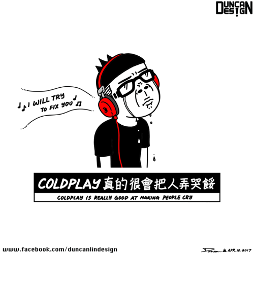 unca: LL TR5  To FIX  YOU  COLDPLAy IS REALLY GOOD AT MAKING PEOPLE CRS  www.facebook.com/duncanlinde sign  UNCA  ESIG  K APR 10.2017 真的很會