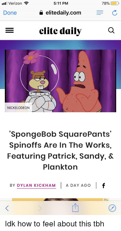 Nickelodeon, SpongeBob, and Tbh: ll Verizon  5:11 PM  78% (  D,  Done  aelitedaily.com  elite daily  a.  NICKELODEON  SpongeBob SquarePants'  Spinoffs Are In The Works,  Featuring Patrick, Sandy, &  Plankton  BY DYLAN KICKHAMA DAY AGO
