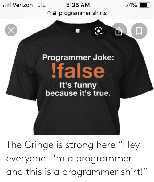 "Verizon: ll Verizon LTE  5:35 AM  74%  a programmer shirts  Programmer Joke:  !false  It's funny  because it's true. The Cringe is strong here ""Hey everyone! I'm a programmer and this is a programmer shirt!"""