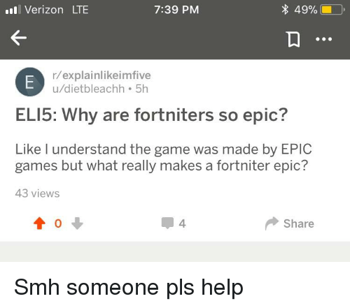 Smh, The Game, and Verizon: ll Verizon LTE  7:39 PM  49%  ,  r/explainlikeimfive  u/dietbleachh 5h  ELI5: Why are fortniters so epic?  Like l understand the game was made by EPIC  games but what really makes a fortniter epic?  43 views  4  Share
