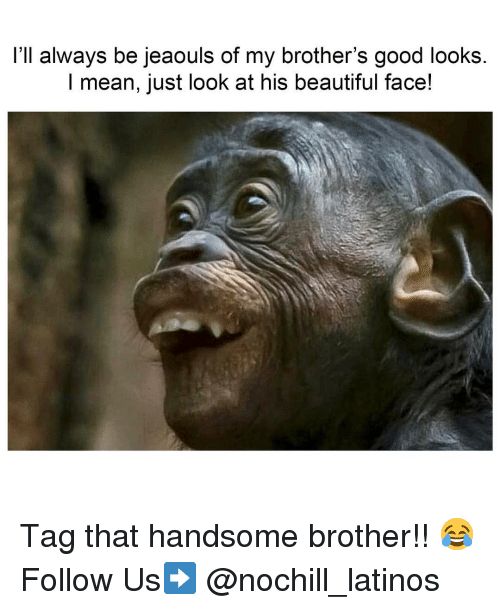 Good Looks: l'll always be jeaouls of my brother's good looks.  I mean, just look at his beautiful face! Tag that handsome brother!! 😂 Follow Us➡️ @nochill_latinos