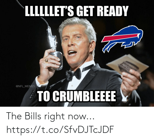 get ready: LLLLLLET'S GET READY  @NFL_MEMES  TO CRUMBLEEEE The Bills right now... https://t.co/SfvDJTcJDF
