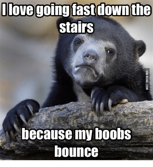 Bounc: llovegoingiastdown the  stairs  because my boobs  bounce