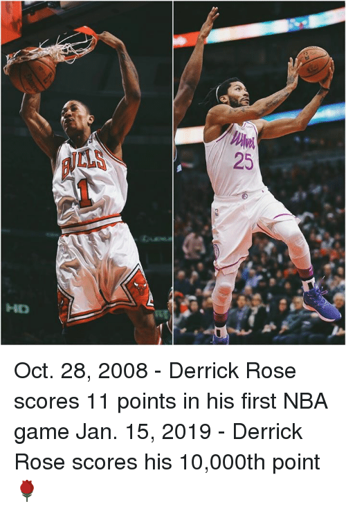 Derrick Rose: LLS  25  HD Oct. 28, 2008 - Derrick Rose scores 11 points in his first NBA game  Jan. 15, 2019 - Derrick Rose scores his 10,000th point 🌹