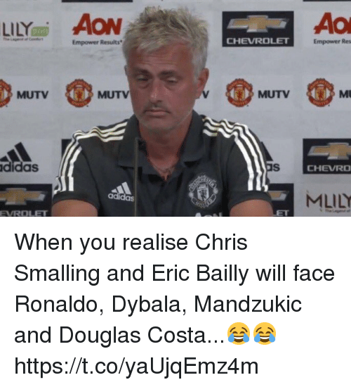 Adidas, Soccer, and Chevrolet: LLYAO  Empower Results  CHEVROLET  Empower Res  MUTV  MUTV  MUTV  Mt  didas  CHEVRO  MLILY  adidas  EVROLET When you realise Chris Smalling and Eric Bailly will face Ronaldo, Dybala, Mandzukic and Douglas Costa...😂😂 https://t.co/yaUjqEmz4m