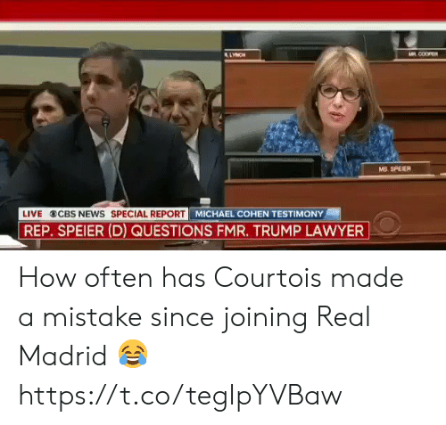 esmemes.com: LLYNCH  M COOPER  MS. SPEIER  LIVE CBS NEWS SPECIAL REPORT  MICHAEL COHEN TESTIMONY  REP. SPEIER (D) QUESTIONS FMR. TRUMP LAWYER How often has Courtois made a mistake since joining Real Madrid 😂    https://t.co/tegIpYVBaw