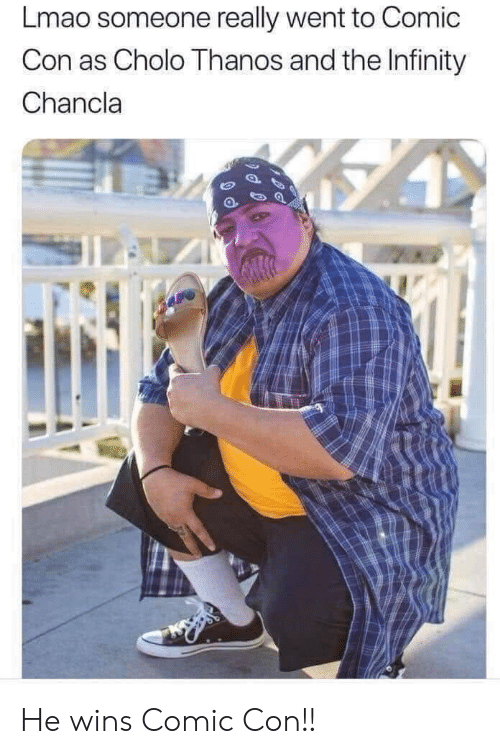 Cholo, Lmao, and Comic Con: Lmao someone really went to Comic  Con as Cholo Thanos and the Infinity  Chancla He wins Comic Con!!
