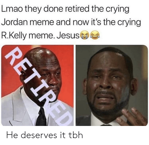 Crying, Funny, and Jesus: Lmao they done retired the crying  Jordan meme and now it's the crying  R.Kelly meme. Jesus He deserves it tbh