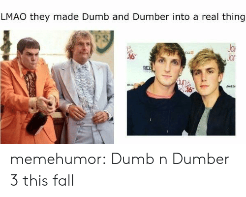 sse: LMAO they made Dumb and Dumber into a real thing  Jor  Jor  SSE  .16 memehumor:  Dumb n Dumber 3 this fall