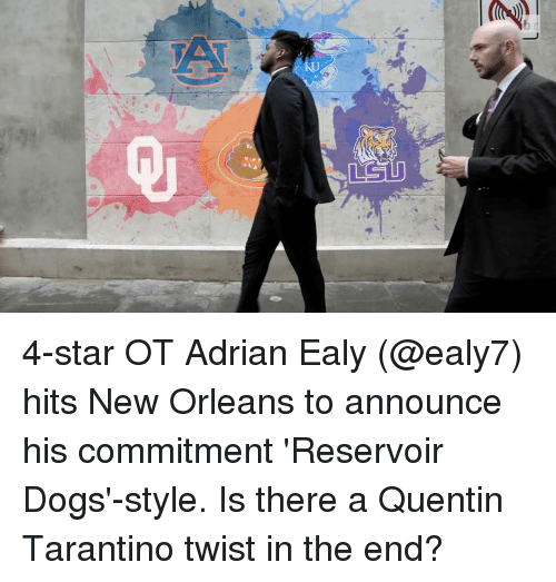 dog style: lmuP  SU 4-star OT Adrian Ealy (@ealy7) hits New Orleans to announce his commitment 'Reservoir Dogs'-style. Is there a Quentin Tarantino twist in the end?