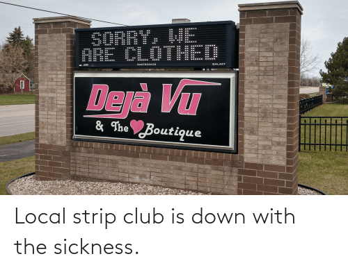 Club, Strip Club, and Local: Local strip club is down with the sickness.