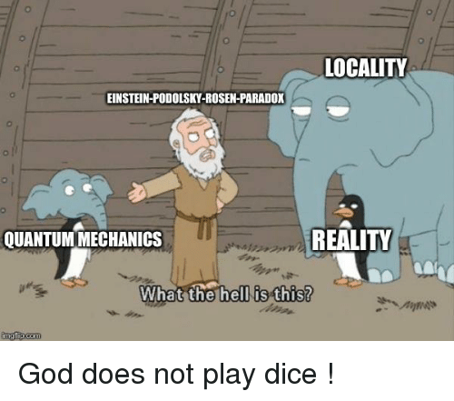 God Does Not Play Dice: LOCALITY  EINSTEIN-PODOLSKY-ROSEN-PARADOX  QUANTUM MECHANICS  REALITY  What the hell is this?