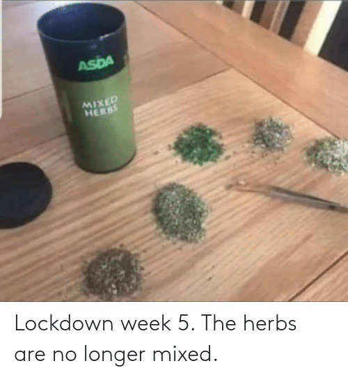 Longer: Lockdown week 5. The herbs are no longer mixed.