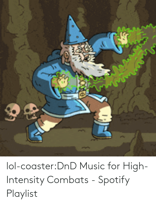 Spotify: lol-coaster:DnD Music for High-Intensity Combats - Spotify Playlist