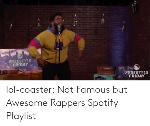lol: lol-coaster:  Not Famous but Awesome Rappers Spotify Playlist