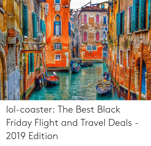 Black Friday: lol-coaster:  The Best Black Friday Flight and Travel Deals - 2019 Edition