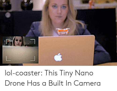 Drone, Lol, and Tumblr: lol-coaster:  This Tiny Nano Drone Has a Built In Camera