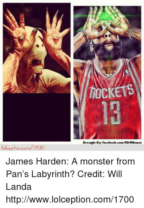 Nba, Pan, and Monsters: lol eption 1700  ROCKET6  Brought By  Facebook.com/NBAMemes James Harden: A monster from Pan's Labyrinth? Credit: Will Landa  http://www.lolception.com/1700