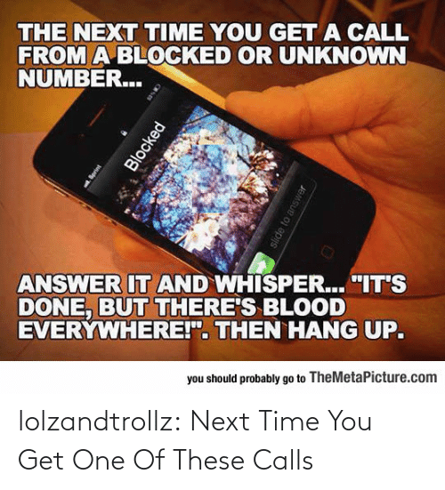 Next Time: lolzandtrollz:  Next Time You Get One Of These Calls