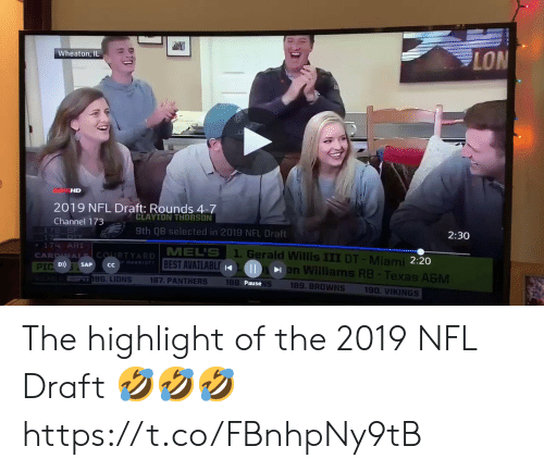 esmemes.com: LON  Wheaton, IL  HD  2019 NFL Draft: Rounds 4-7  Channel 173  CLAYTON THORSON  2:30  9th QB selected in 2019 NFL Draft  MELS 1. Gerald Willis III DT - Miami  BEST AVAILABL  174. ARI  2:20  MARRIOTT  D SAP cC  ms RB- Texas AGM  on Willia  S 189. BROWNS 190 VIKINGS  187. PANTHERS  188  186. LIONS  Pause The highlight of the 2019 NFL Draft 🤣🤣🤣 https://t.co/FBnhpNy9tB