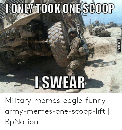 Funny Army Memes: LONATOOK ONE  SCOOP  ISWEAR Military-memes-eagle-funny-army-memes-one-scoop-lift | RpNation