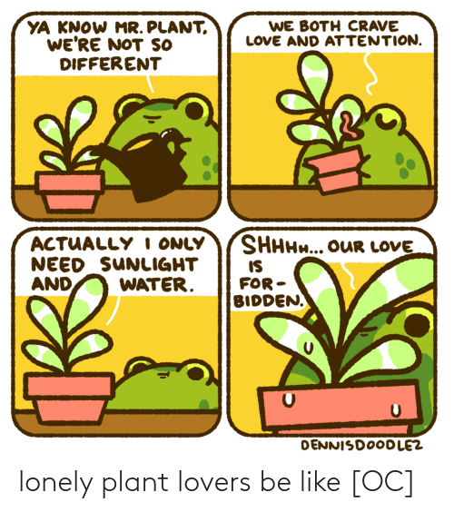 plant: lonely plant lovers be like [OC]