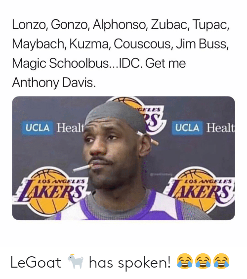 Anthony Davis, Los Angeles, and Magic: Lonzo, Gonzo, Alphonso, Zubac, Tupad,  Maybach, Kuzma, Couscous, Jim Buss  Magic Schoolbus.. DC. Get me  Anthony Davis.  GELES  UCLA Healt  UCLA Healt  LOS ANGELES  LOS ANGELES  KEA  KEA  RS LeGoat 🐐 has spoken! 😂😂😂
