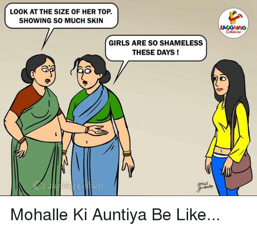 shameless: LOOK AT THE SIZE OF HER TOP.  SHOWING SO MUCH SKIN  GIRLS ARE SO SHAMELESS  THESE DAYS !  UtKal Mohalle Ki Auntiya Be Like...