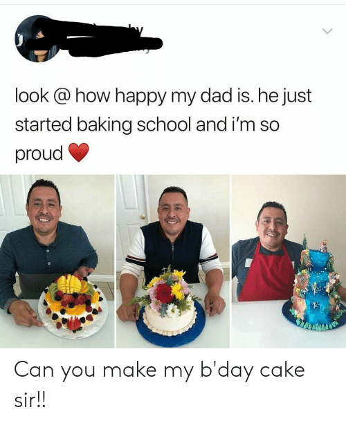 Dad, School, and Cake: look @ how happy my dad is. he just  started baking school and i'm so  proud Can you make my b'day cake sir!!
