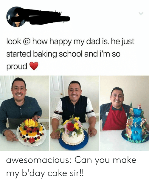 Dad, School, and Tumblr: look @ how happy my dad is. he just  started baking school and i'm so  proud awesomacious:  Can you make my b'day cake sir!!