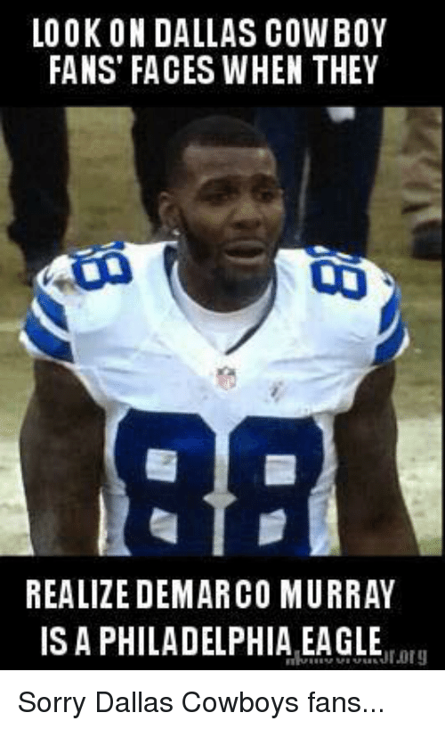 Dallas Cowboys, Nfl, and Sorry: LOOK ON DALLAS COW BOY  FANS FACES WHEN THEY  REALIZE DEMARCO MURRAY  IS A PHILADELPHIA EAGLE  ar Sorry Dallas Cowboys fans...