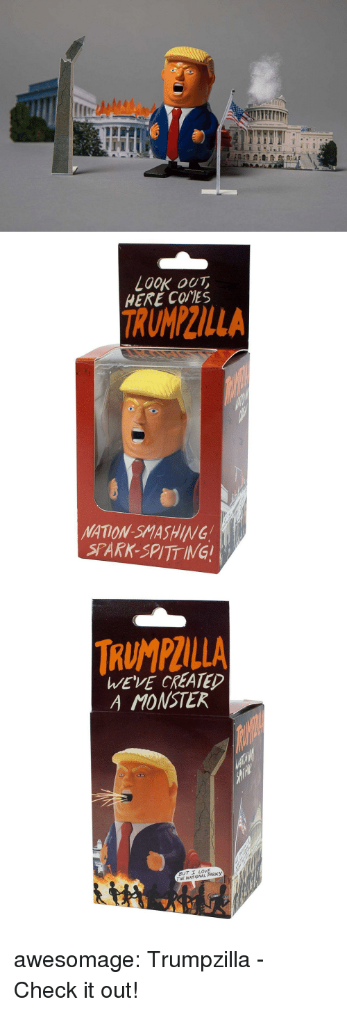 Love, Monster, and Tumblr: LOOK ou  HERE COIES  TRUMPILLA  NATON SMASHING  SPARK-SPITT ING   TRUMPULLA  WWEVE CREATED  A MONSTER  BUT I LOVE  THE NATIONAL PARK awesomage:  Trumpzilla - Check it out!