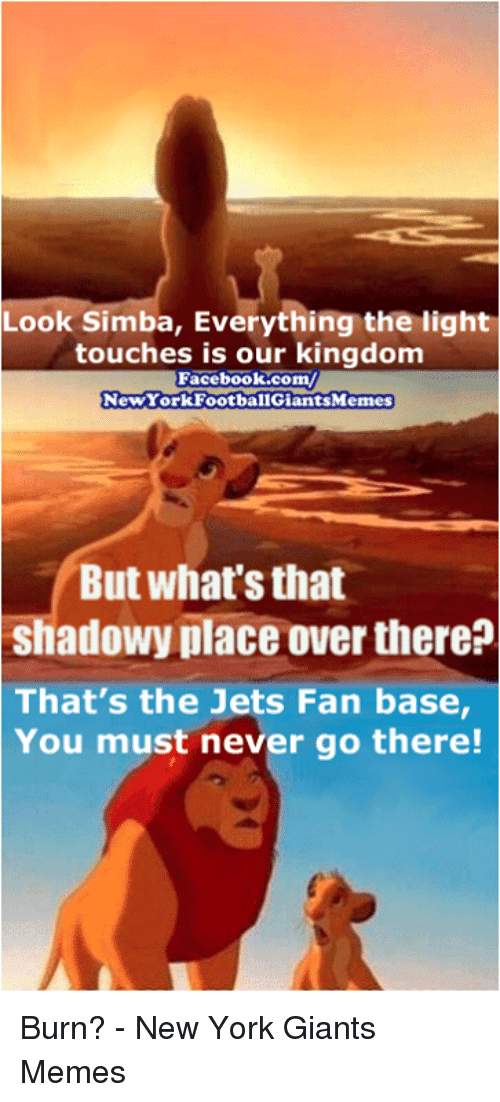 New York Giants Memes: Look Simba, Everything the light  touches is our kingdom  Facebook.com/  NewYork FootballGiantsMemes  But what's that  Shadowy place over there?  That's the Jets Fan base,  You must never go there! Burn? - New York Giants Memes