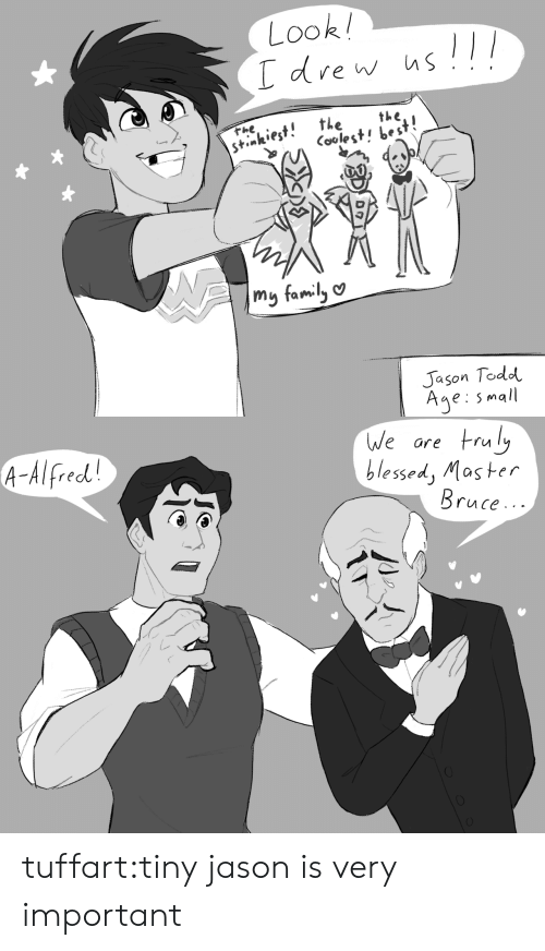 Alfred: Look  the  hnkiest. thethe  〈oolest, best!  Jason Todd  Age: small   We ore ruly  blessed, Mas ter  A-Alfred  ruce.. - tuffart:tiny jason is very important