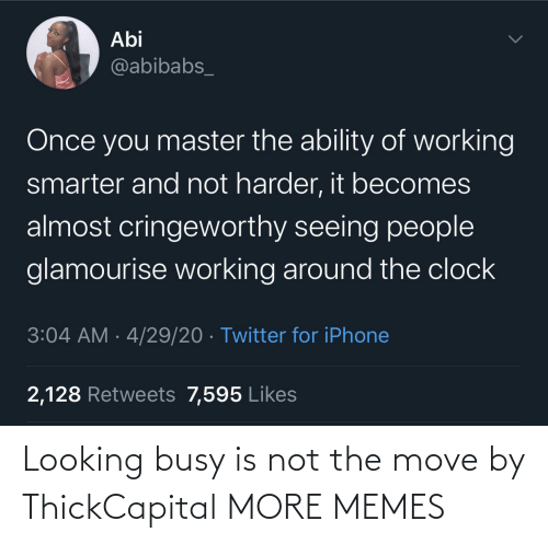 busy: Looking busy is not the move by ThickCapital MORE MEMES