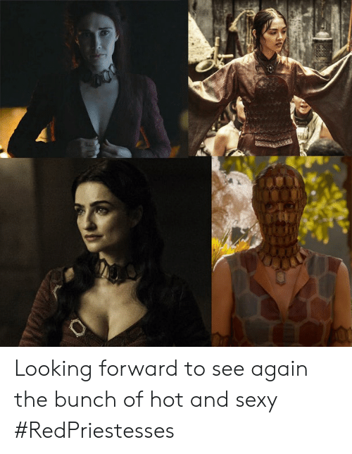 Sexy, Looking, and Hot: Looking forward to see again the bunch of hot and sexy #RedPriestesses
