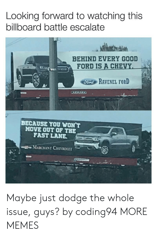 Billboard, Dank, and Memes: Looking forward to watching this  billboard battle escalate  BEHIND EVERY GOOD  FORD IS A CHE  For RAVENEL FORD  BECAUSE YOU WON T  MOVE OUT OF THE  FAST LANE  MARCHANT CHINDLET Maybe just dodge the whole issue, guys? by coding94 MORE MEMES
